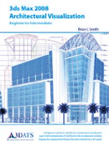 3ds Max 2008 Architectural Visualization Book- Hardcover: 480 pages, Publisher: 3D Architectural Training Solutions (2008), Language: English.